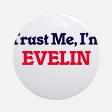 Trust Me, I'm Evelin Round Ornament