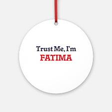 Trust Me, I'm Fatima Round Ornament