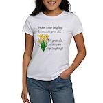 We don't stop laughing... Women's T-Shirt
