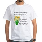 We don't stop laughing... White T-Shirt