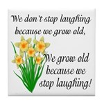 We don't stop laughing... Tile Coaster