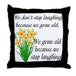 We don't stop laughing... Throw Pillow