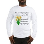 We don't stop laughing... Long Sleeve T-Shirt