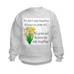 We don't stop laughing... Kids Sweatshirt
