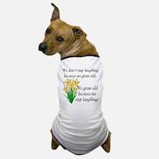 We don't stop laughing... Dog T-Shirt