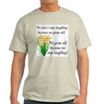 We don't stop laughing... Light T-Shirt