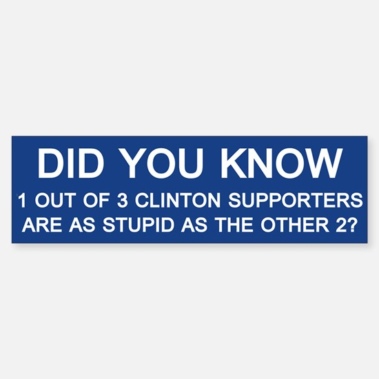 Clinton Supporters Stupid Bumper Bumper Bumper Sticker