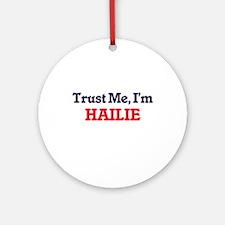 Trust Me, I'm Hailie Round Ornament