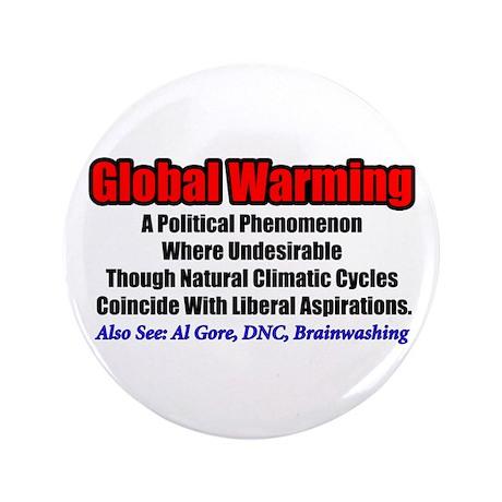 """Global Warming: A Liberal Phenomenon"" 3.5"" Button"