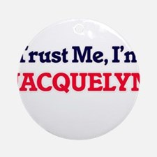 Trust Me, I'm Jacquelyn Round Ornament