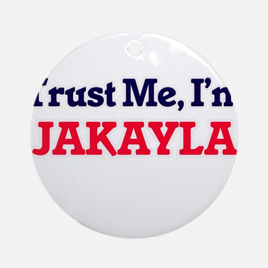 Trust Me, I'm Jakayla Round Ornament