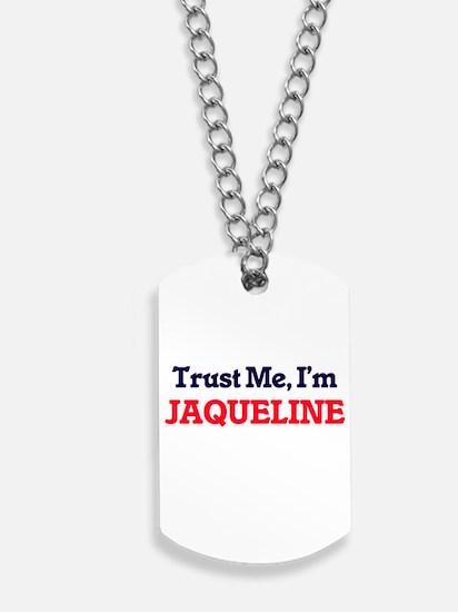 Trust Me, I'm Jaqueline Dog Tags