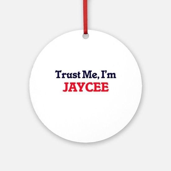 Trust Me, I'm Jaycee Round Ornament