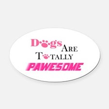 Dogs Are Totally Pawesome Pink Oval Car Magnet