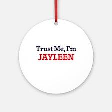 Trust Me, I'm Jayleen Round Ornament