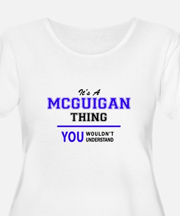 It's MCGUIGAN thing, you wouldn' Plus Size T-Shirt