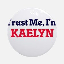 Trust Me, I'm Kaelyn Round Ornament