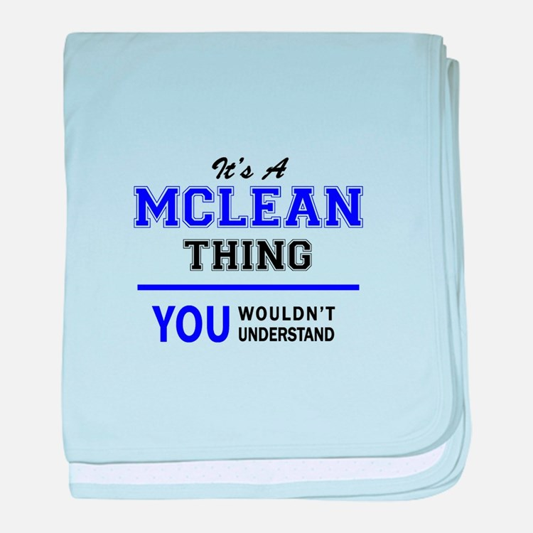 It's MCLEAN thing, you wouldn't under baby blanket
