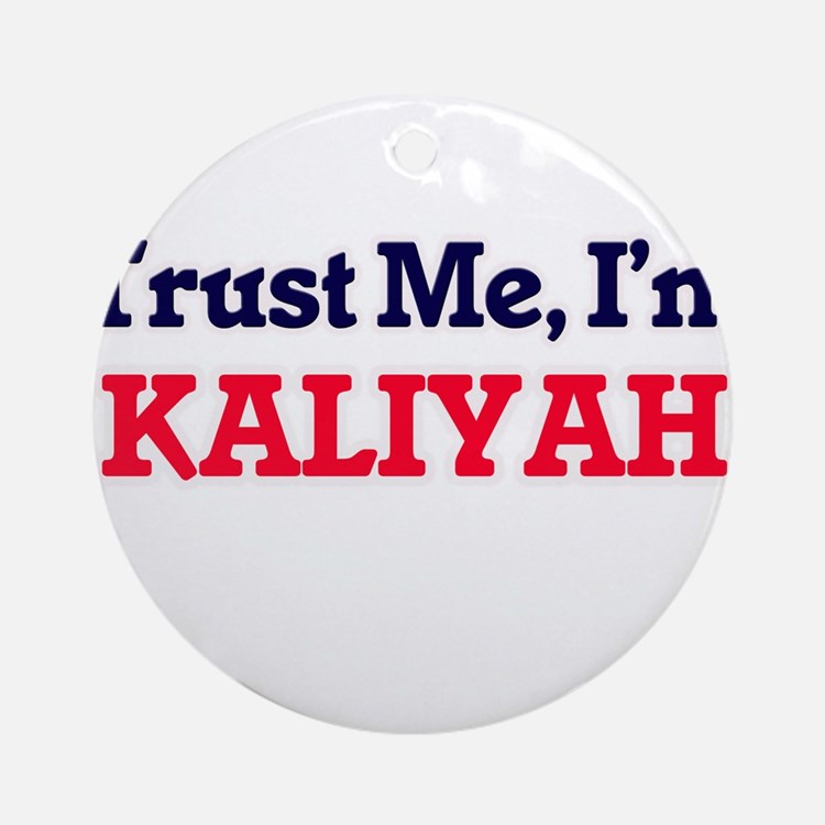 Trust Me, I'm Kaliyah Round Ornament