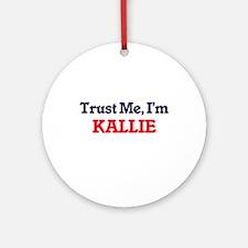 Trust Me, I'm Kallie Round Ornament