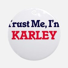 Trust Me, I'm Karley Round Ornament