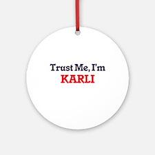 Trust Me, I'm Karli Round Ornament