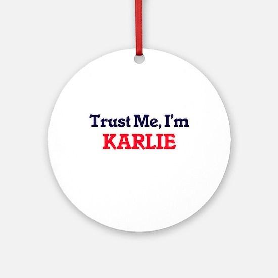 Trust Me, I'm Karlie Round Ornament