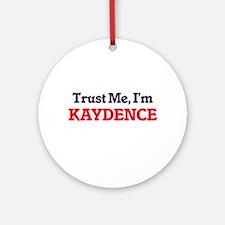 Trust Me, I'm Kaydence Round Ornament