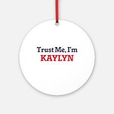 Trust Me, I'm Kaylyn Round Ornament