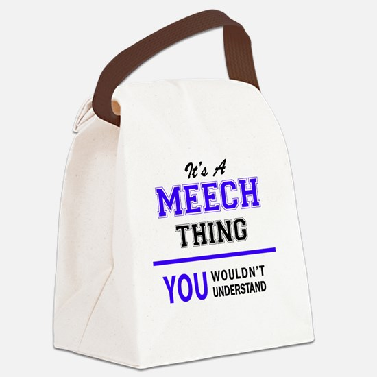 It's MEECH thing, you wouldn't un Canvas Lunch Bag