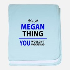 It's MEGAN thing, you wouldn't unders baby blanket