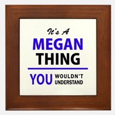 It's MEGAN thing, you wouldn't underst Framed Tile