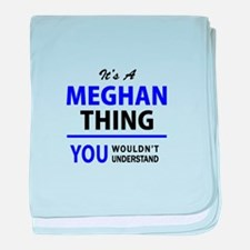 It's MEGHAN thing, you wouldn't under baby blanket