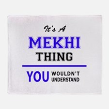 It's MEKHI thing, you wouldn't under Throw Blanket