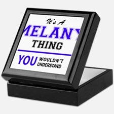 It's MELANY thing, you wouldn't under Keepsake Box
