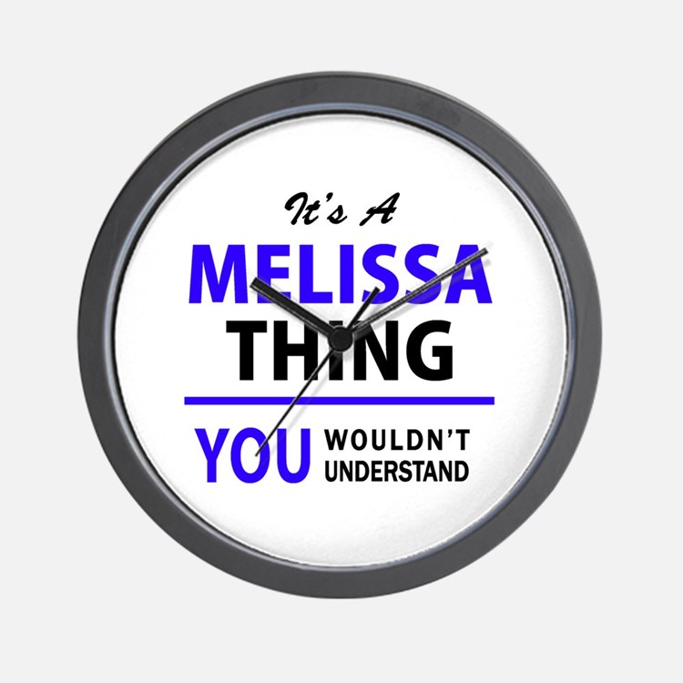 It's MELISSA thing, you wouldn't unders Wall Clock