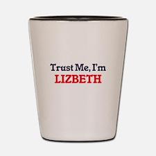Trust Me, I'm Lizbeth Shot Glass