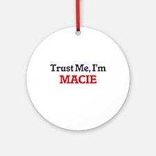 Trust Me, I'm Macie Round Ornament