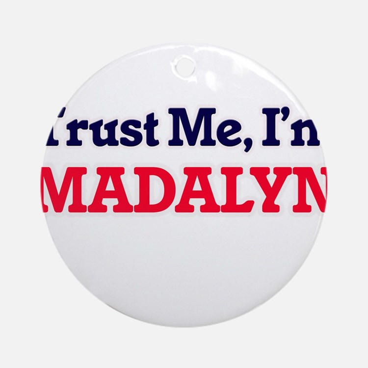 Trust Me, I'm Madalyn Round Ornament