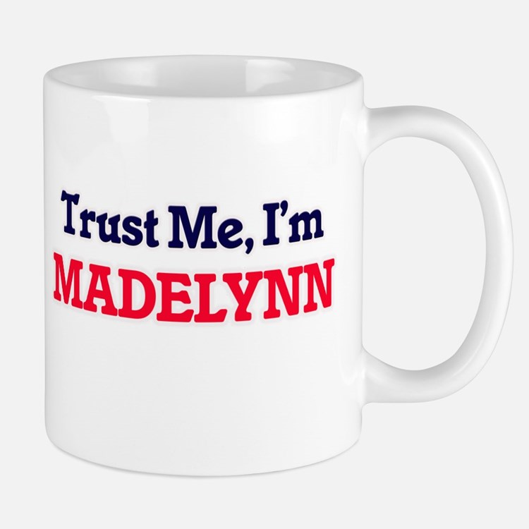 Trust Me, I'm Madelynn Mugs