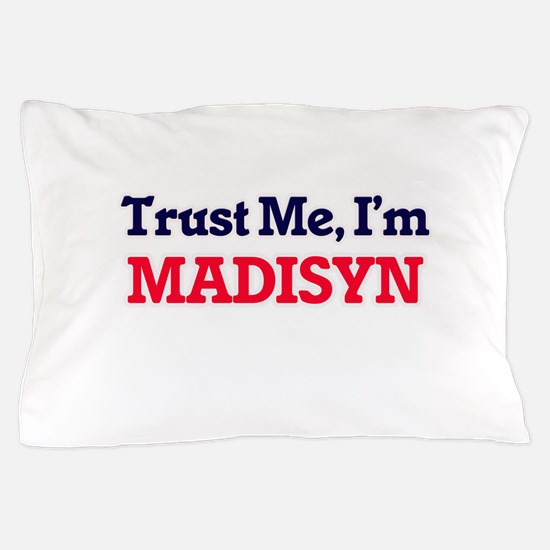 Trust Me, I'm Madisyn Pillow Case