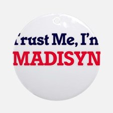 Trust Me, I'm Madisyn Round Ornament