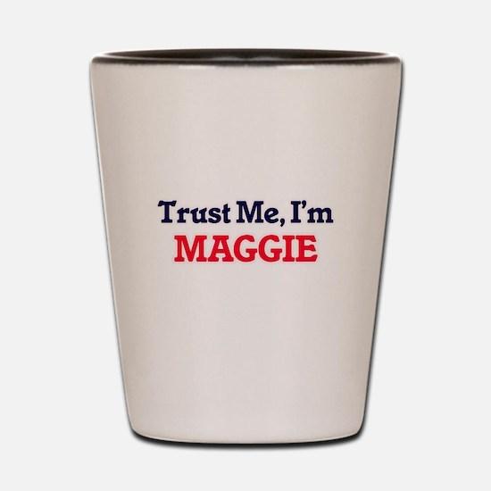 Trust Me, I'm Maggie Shot Glass