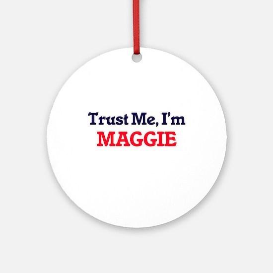 Trust Me, I'm Maggie Round Ornament