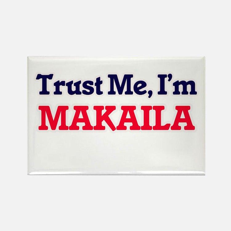 Trust Me, I'm Makaila Magnets