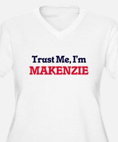 Trust Me, I'm Makenzie Plus Size T-Shirt