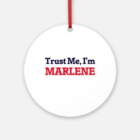 Trust Me, I'm Marlene Round Ornament