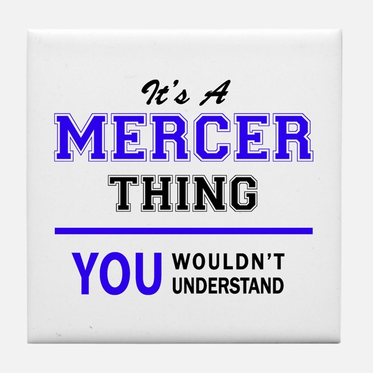 It's MERCER thing, you wouldn't under Tile Coaster
