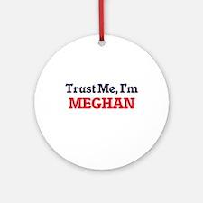 Trust Me, I'm Meghan Round Ornament
