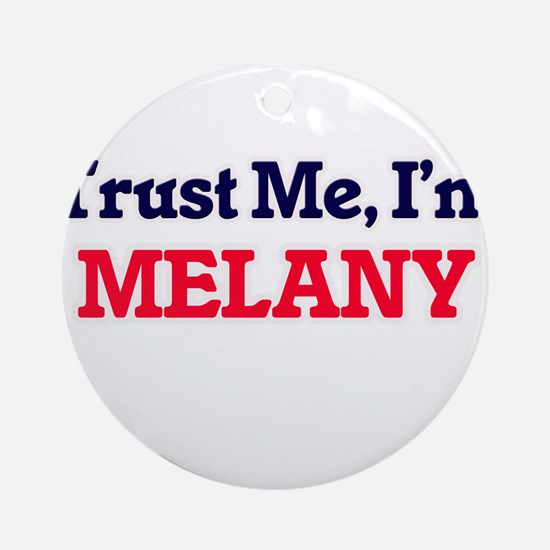 Trust Me, I'm Melany Round Ornament